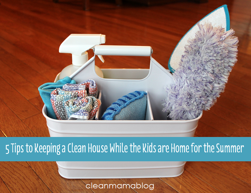 5 Tips To Keeping A Clean House While The Kids Are Home