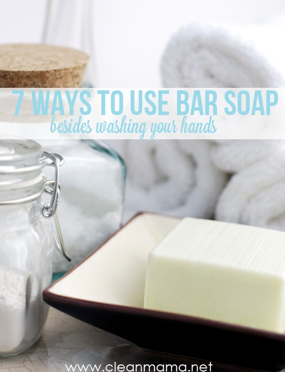 7 Ways to Use Bar Soap Besides Washing Your Hands - Clean Mama