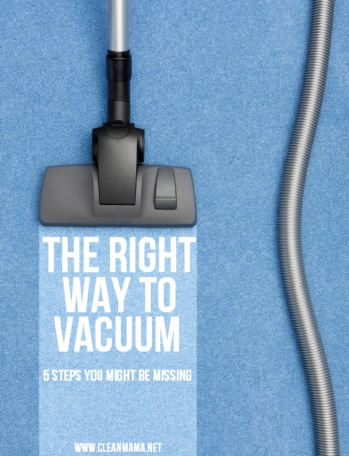 The Right Way to Vacuum - 5 Steps You Might Be Missing - Clean Mama