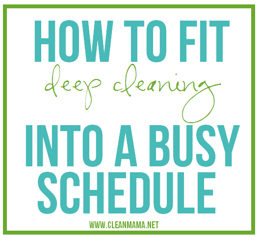 How to Fit Deep Cleaning Into a Busy Schedule - Clean Mama