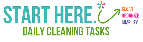 Start Here.  Daily Cleaning Tasks  via Clean Mama