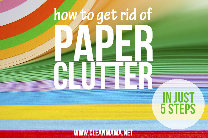 How to get rid of paper clutter in just 5 steps via clean for How to get rid of clutter in your home