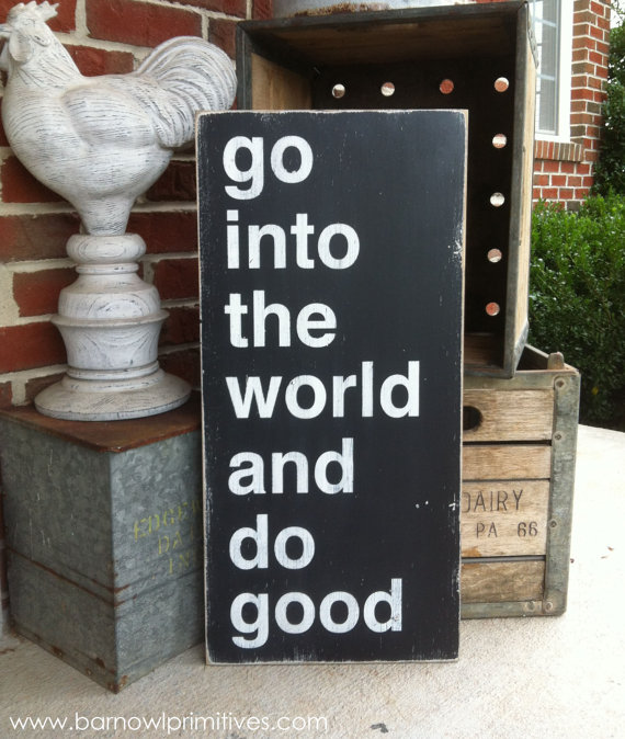 Go into the world and do good - Barn Owl Primitives