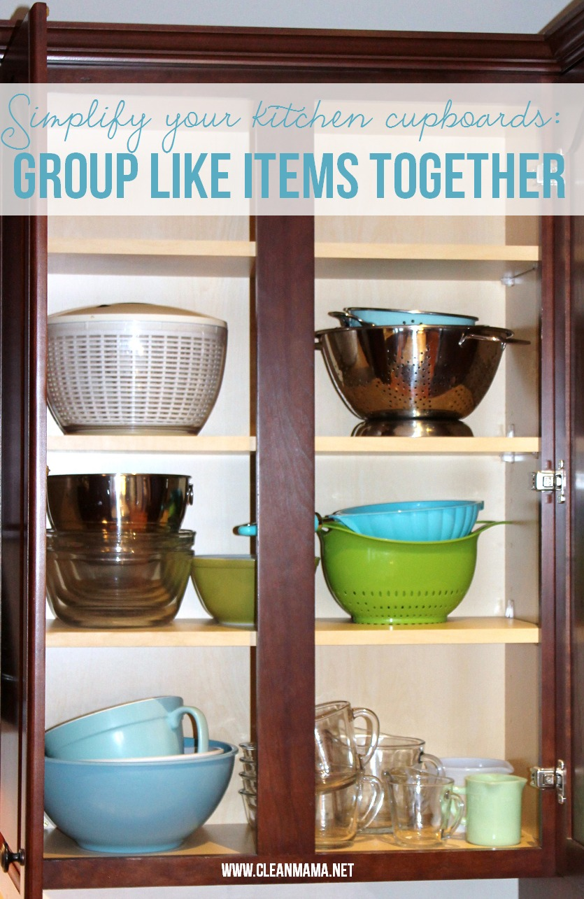 Simplify your kitchen cupboards - Group Like Items Together via Clean Mama
