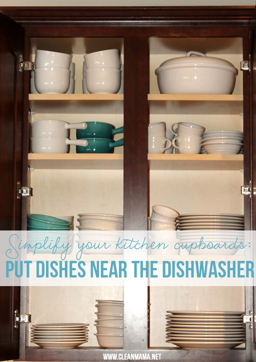 Simplify your kitchen cupboards - Put Dishes Near the Dishwasher via Clean Mama