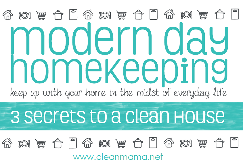 3 Secrets to a Clean House - Modern Day Homekeeping via Clean Mama