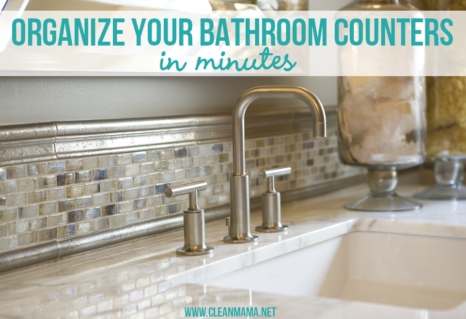 Organize your bathroom counters in minutes clean mama How to organize bathroom