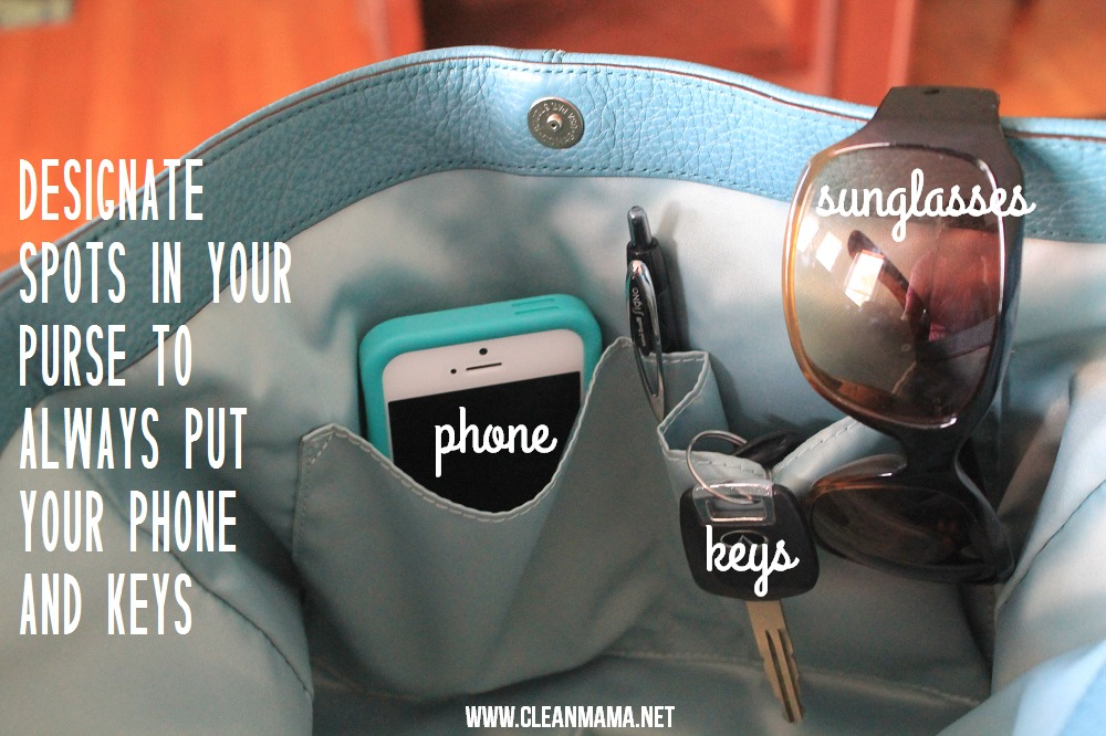 Designate spots in your purse to always put your phone and keys via Clean Mama