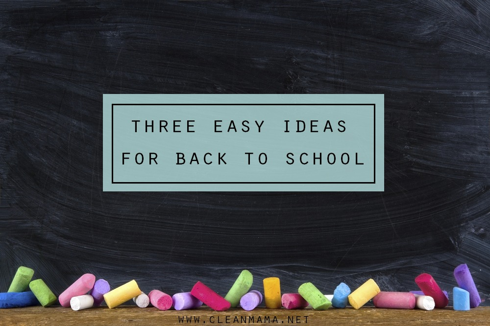 Three Easy Ideas for Back to School