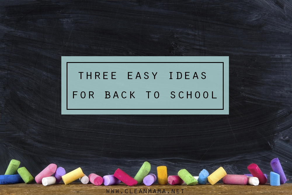 3 Easy Ideas for Back to School via Clean Mama