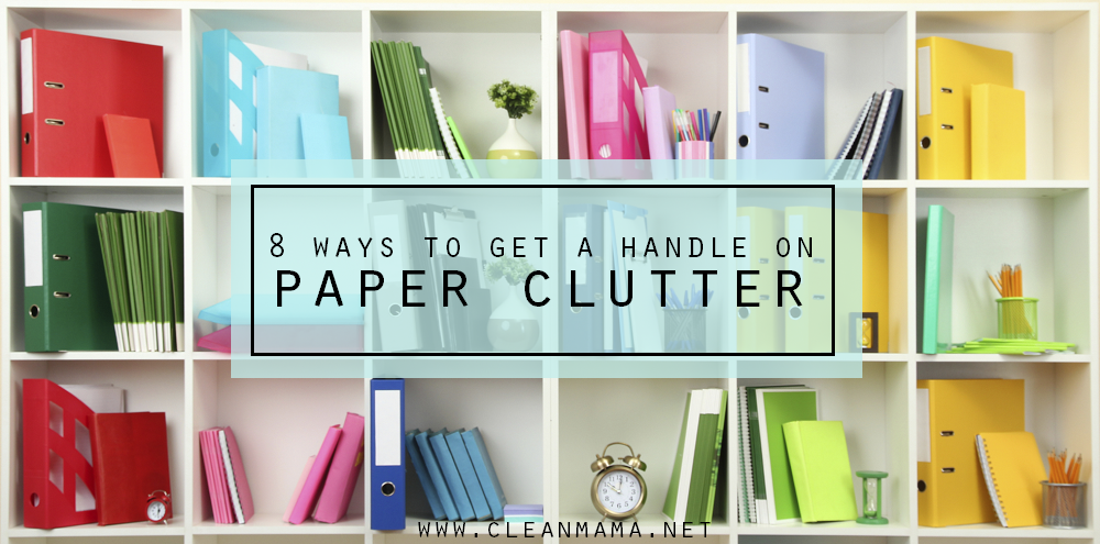 8 Ways to Get a Handle on Paper Clutter via Clean Mama