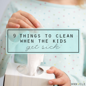 9 Things to Clean When the Kids Get Sick via Clean Mama