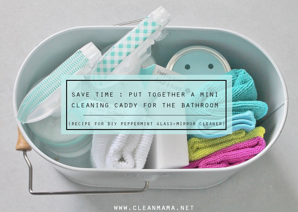 Put together a Mini Bathroom Cleaning Caddy (plus Recipe for DIY Peppermint Glass + Mirror Cleaner) via Clean Mama