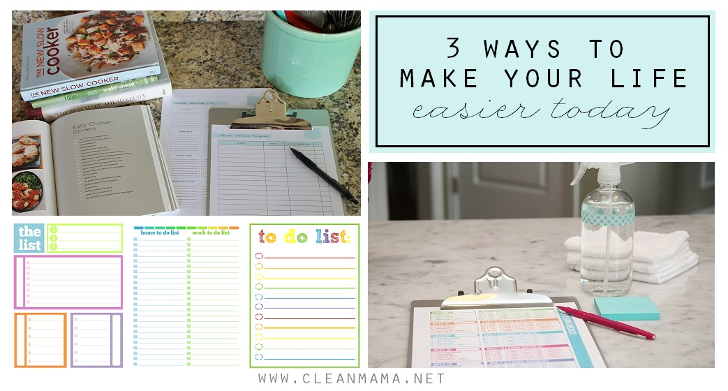 3 Ways to Make Your Life Easier Today via Clean Mama