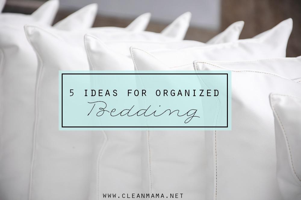 5 Ideas for Organized Bedding via Clean Mama