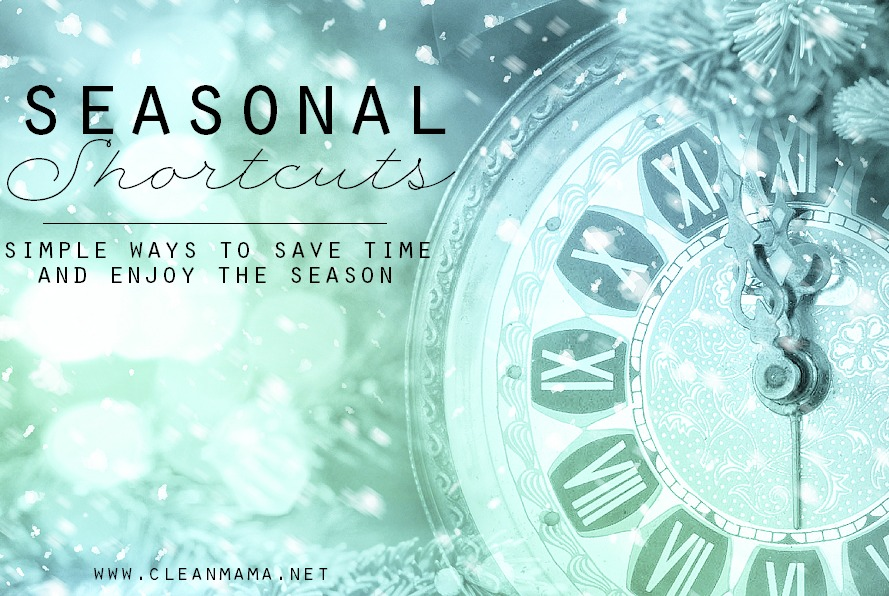 Seasonal Shortcuts - Simple Ways to Save Time and Enjoy the Season via Clean Mama