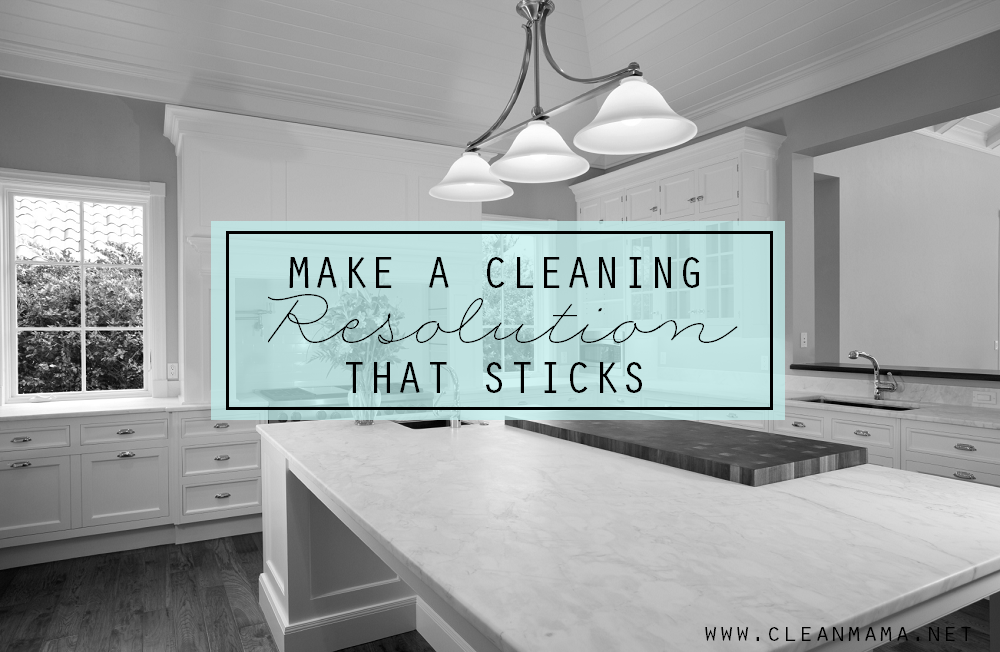 Make a Cleaning Resolution that Sticks via Clean Mama
