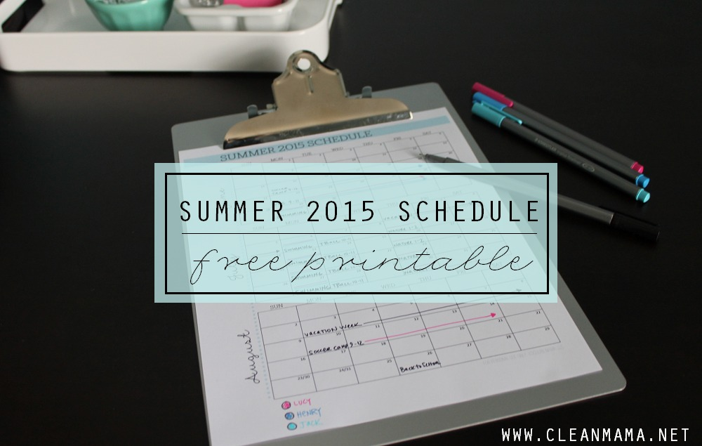 Summer 2015 Schedule FREE Printable via Clean Mama