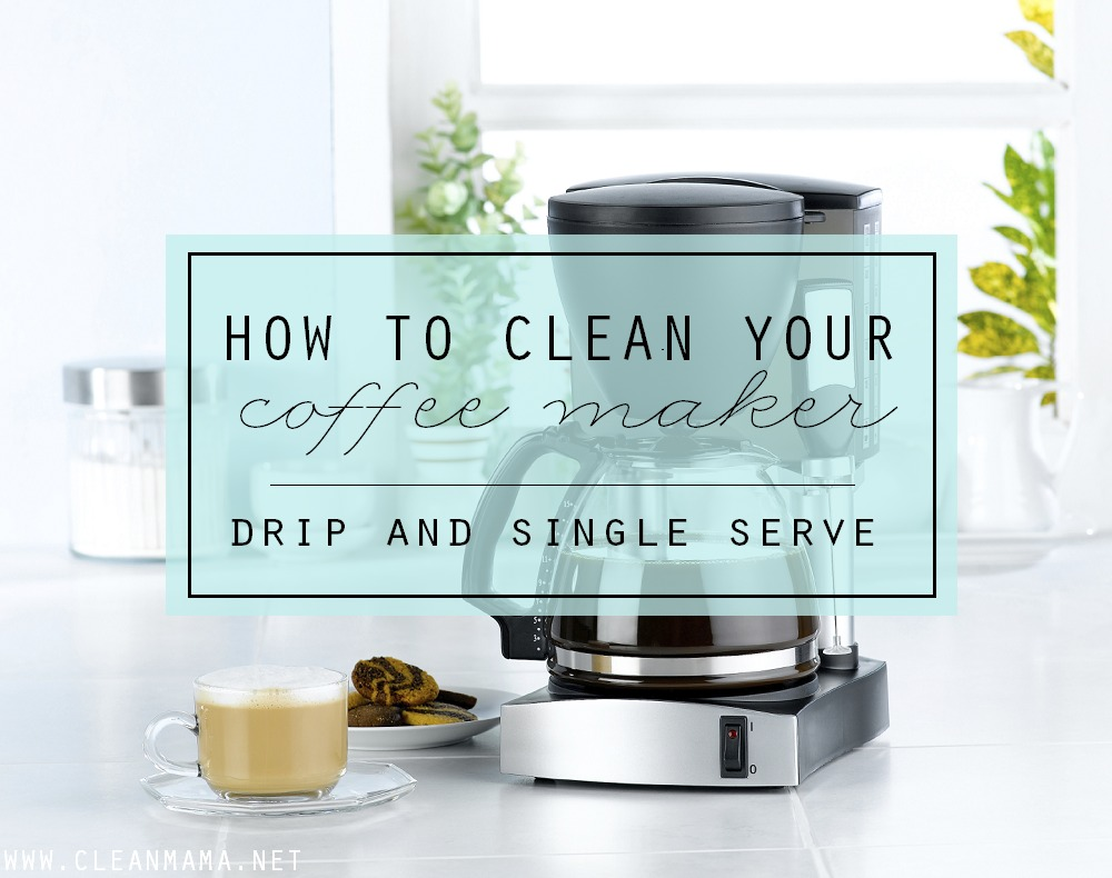 How to Clean Your Coffee Maker - Drip and Single Serve via Clean Mama