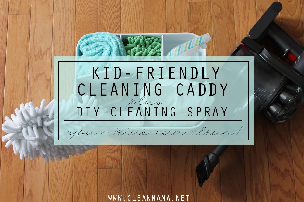 Kid-Friendly Cleaning Caddy + DIY Cleaning Spray via Clean Mama