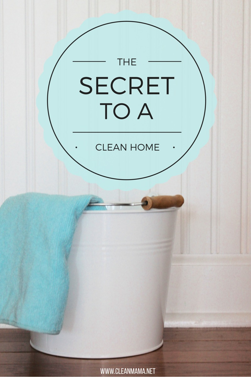 The Secret to a Clean Home - Clean Mama