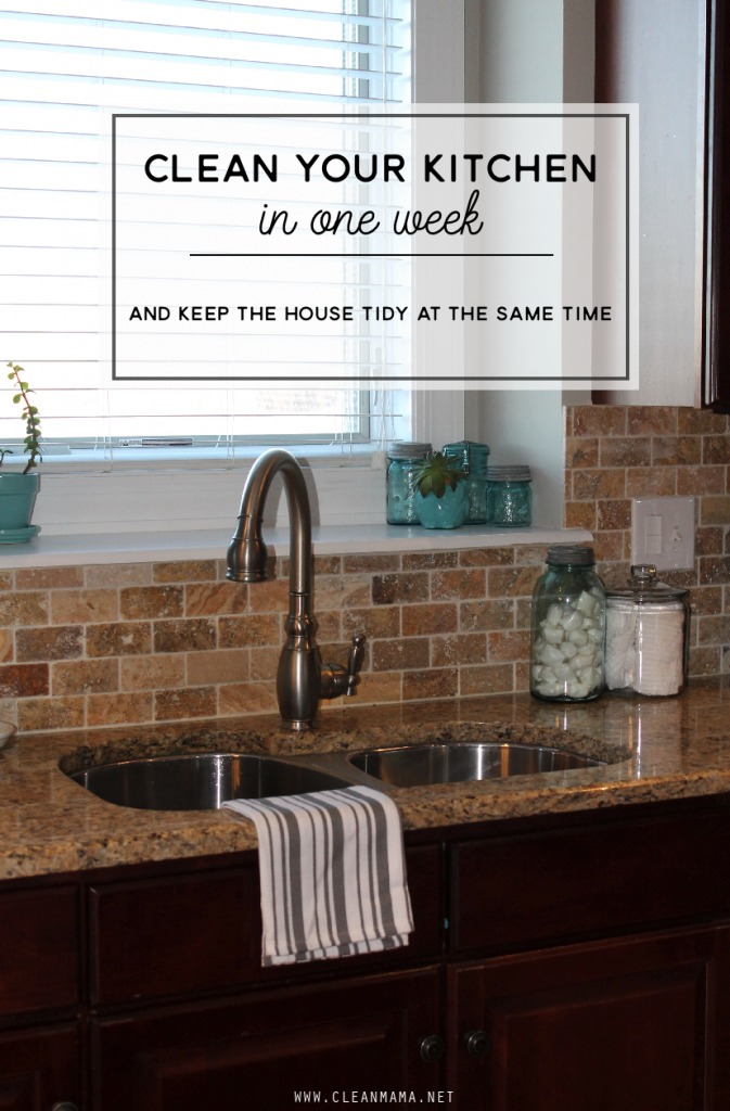 Clean Your Kitchen in a Week and Keep the Rest of the House Tidy at the Same Time - Clean Mama