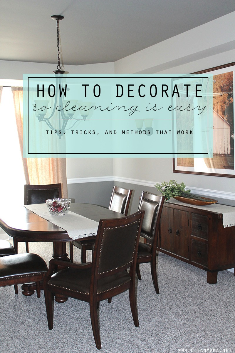 How to Decorate So Cleaning Is Easy - Tips, Tricks, and Methods that Work - Clean Mama