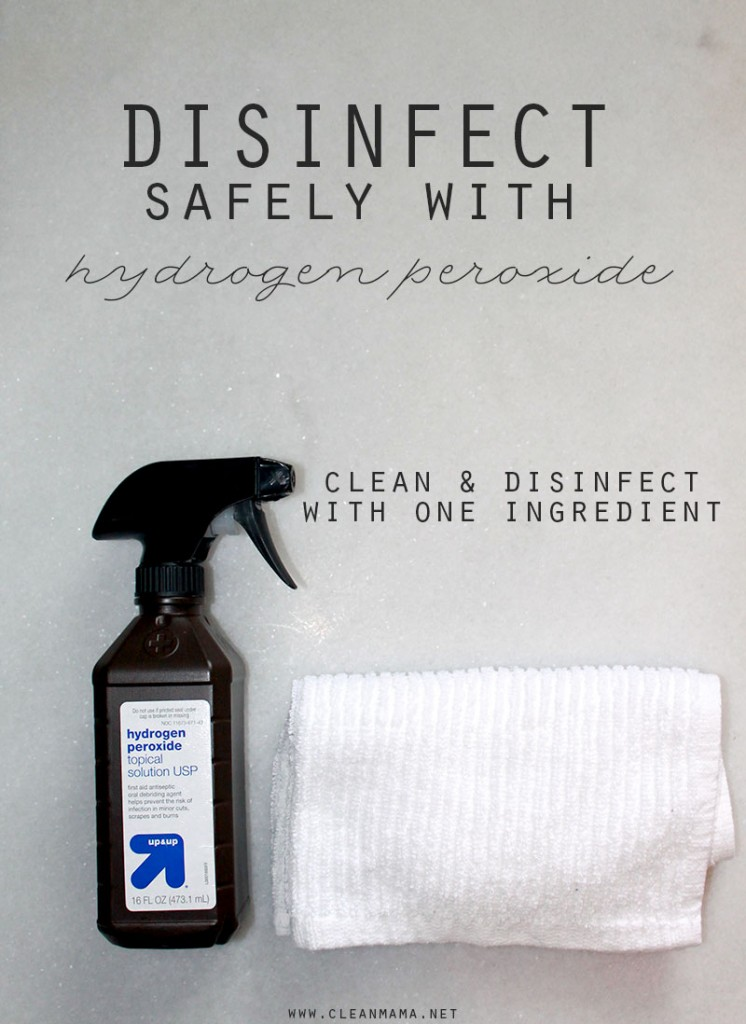 Disinfect Safely with Hydrogen Peroxide - Clean Mama