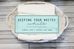Keeping Your Whites White - Tips + Tricks that Work - Clean Mama