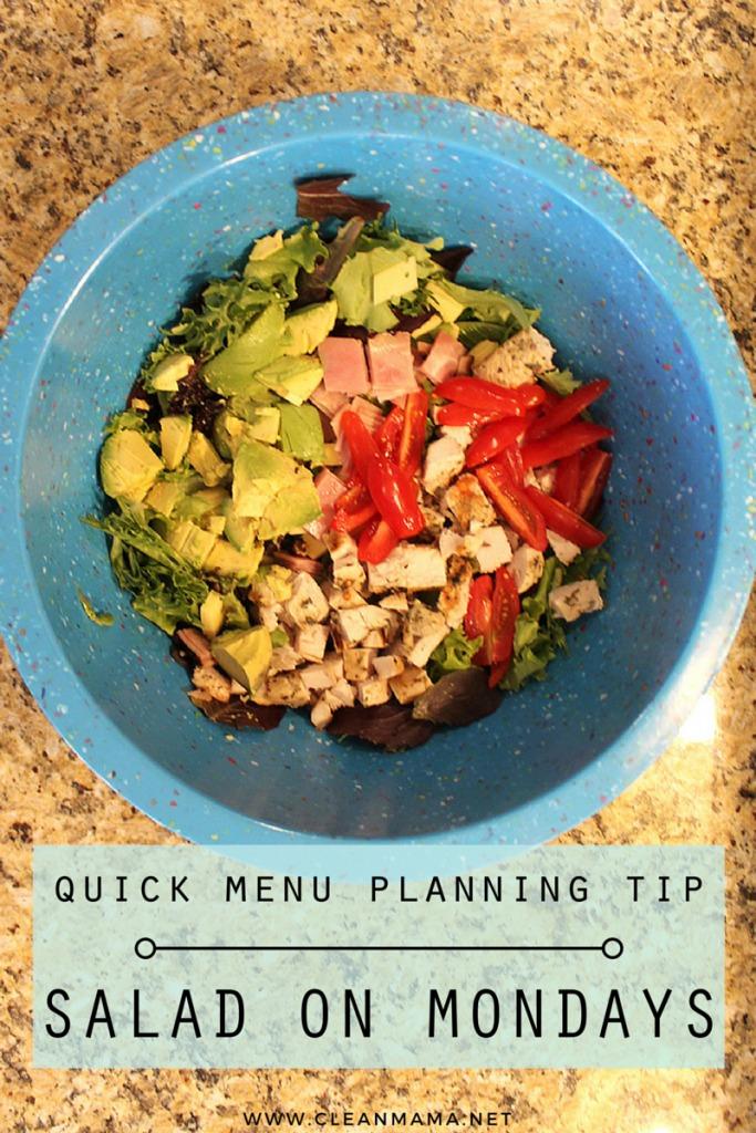 Quick Menu Planning Tip - Salad on Mondays - Clean Mama