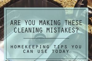 Are you making these cleaning mistakes?  Clean Mama