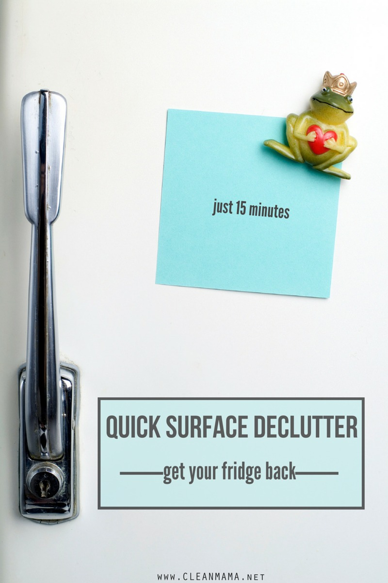 Quick Surface Declutter - Get Your Fridge Back - Clean Mama