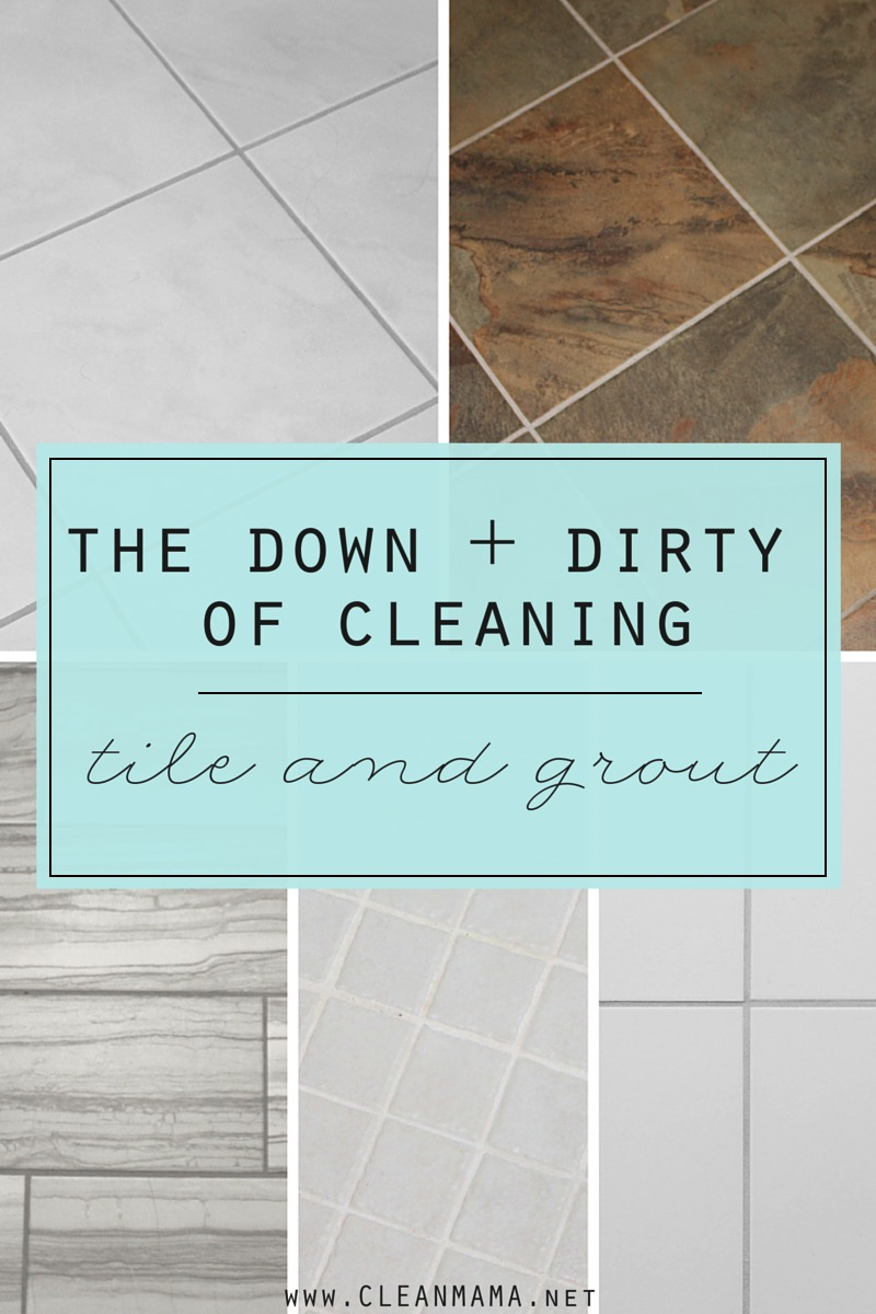 The Down + Dirty of Cleaning Tile and Grout - Clean Mama