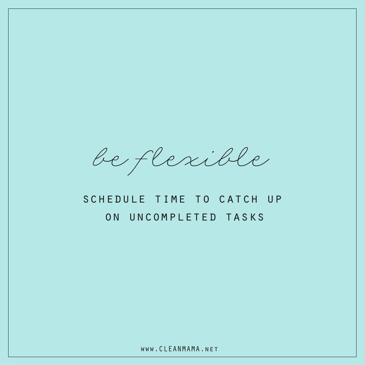 schedule time to catch up on uncompleted tasks - clean mama