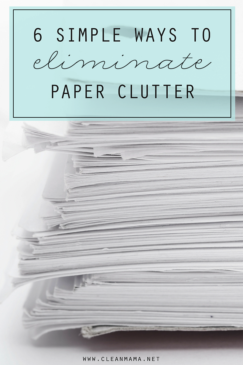 6-simple-ways-to-eliminate-paper-clutter-clean-mama