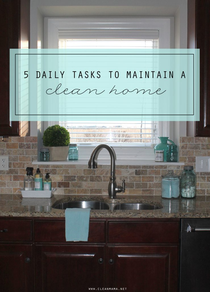 If you feel like your home is in a constant state of chaos and that you re  always cleaning  you might need to put a little order in the mix. 5 Daily Tasks to Maintain a Clean Home   Clean Mama