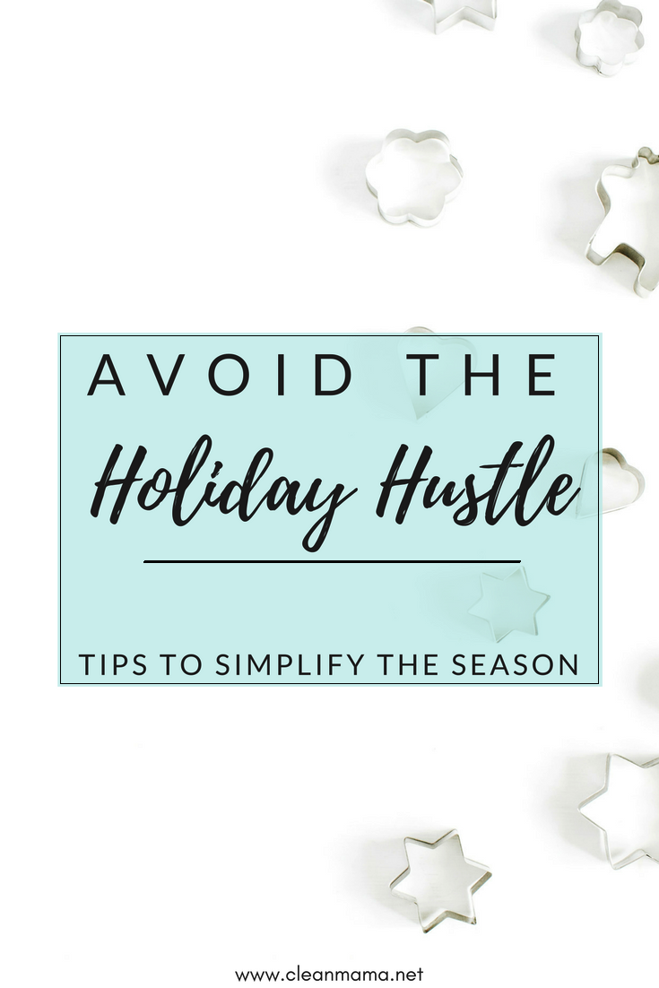 Avoid the Holiday Hustle : Tips to Simplify the Season