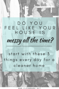 Do you feel like your house is messy all the time?  Do these 3 things every day