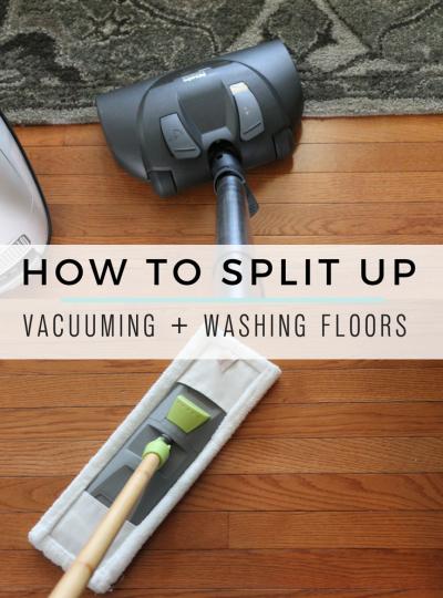 How to Split Up Vacuuming + Washing Floors