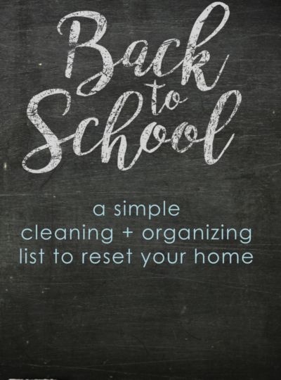 What to Clean + Organize When the Kids Go Back to School